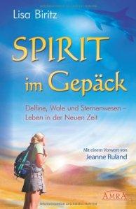 Spirit im Gepäck. Delfine, Wale und Sternenwesen - Leben in der Neuen Zeit