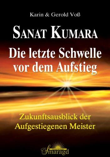 Sanat Kumara  Die letzte Schwelle vor dem Aufstieg Zukunftsausblick der Aufgestiegenen Meister